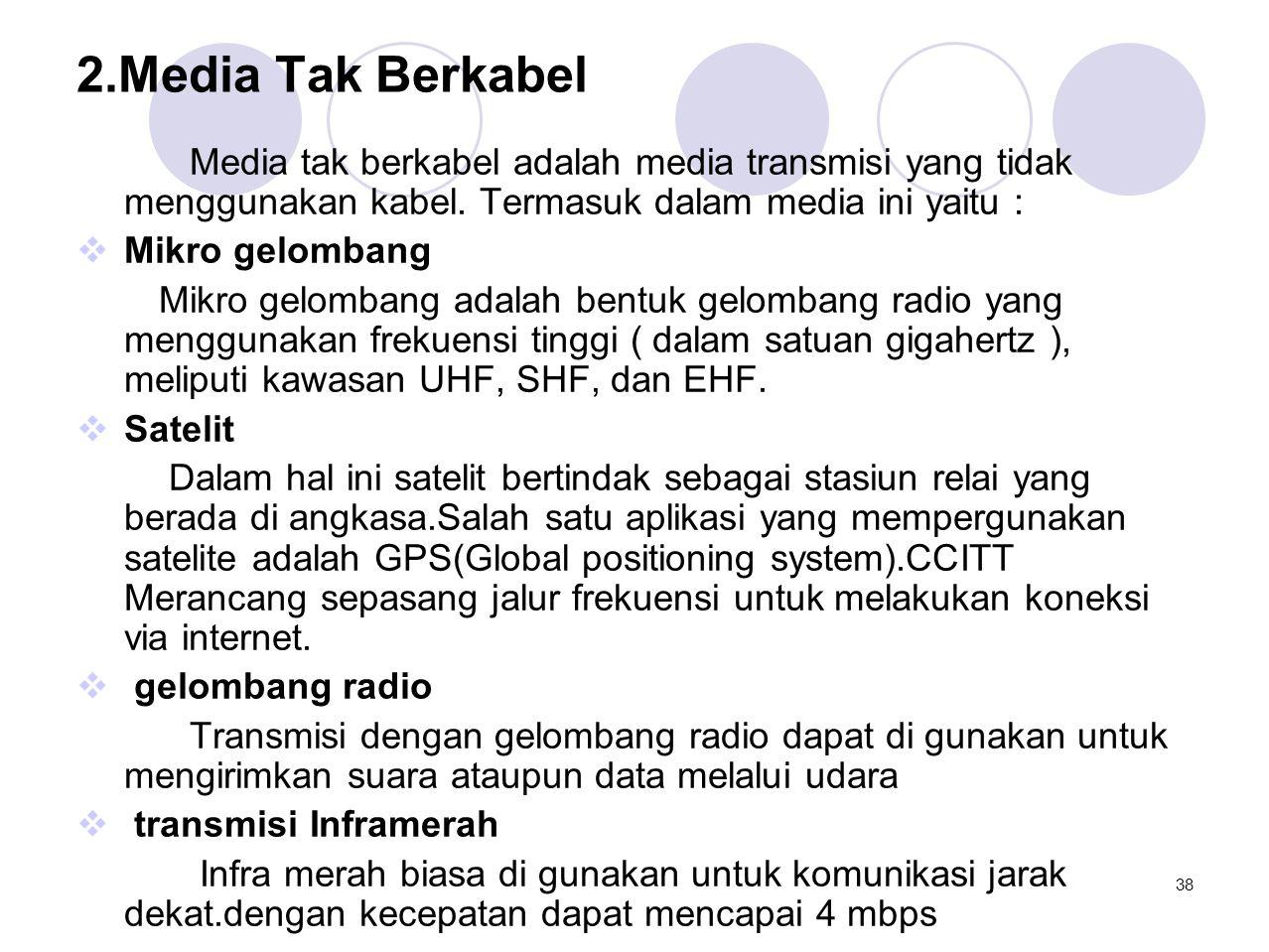 2.Media Tak Berkabel Media tak berkabel adalah media transmisi yang tidak menggunakan kabel. Termasuk dalam media ini yaitu :  Mikro gelombang Mikro