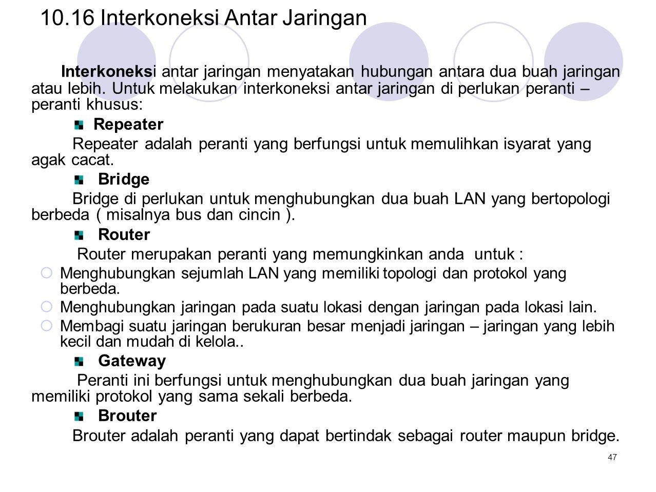 10.16 Interkoneksi Antar Jaringan Interkoneksi antar jaringan menyatakan hubungan antara dua buah jaringan atau lebih. Untuk melakukan interkoneksi an
