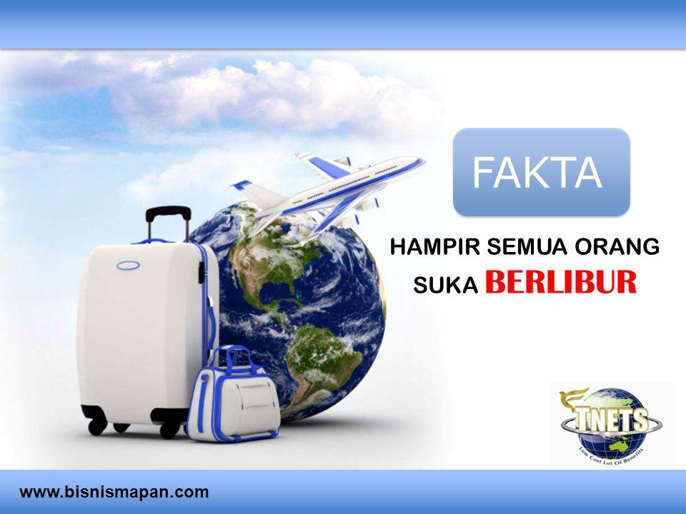 HAMPIR SEMUA ORANG SUKA BERLIBUR FAKTA www.bisnismapan.com