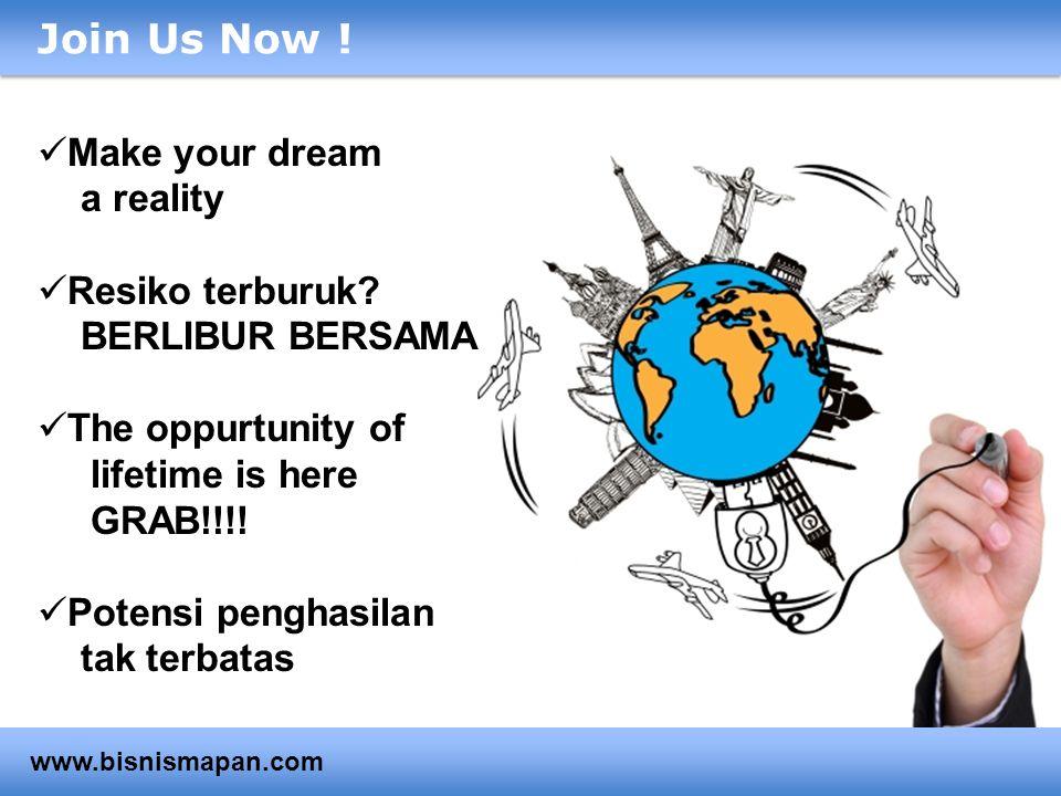 Join Us Now !  Make your dream a reality  Resiko terburuk? BERLIBUR BERSAMA  The oppurtunity of lifetime is here GRAB!!!!  Potensi penghasilan tak
