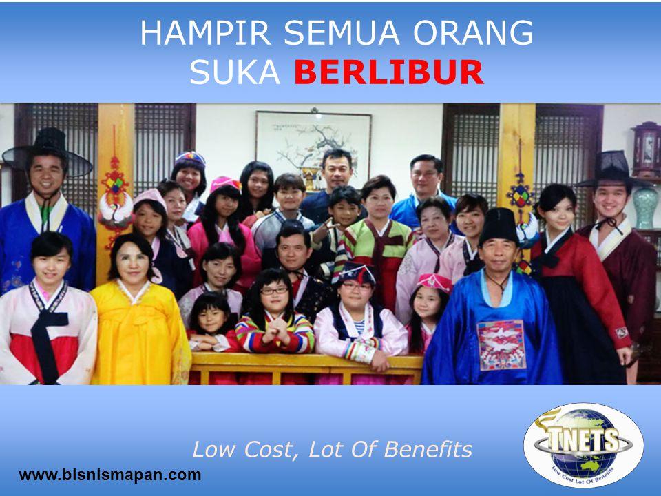 HAMPIR SEMUA ORANG SUKA BERLIBUR Low Cost, Lot Of Benefits www.bisnismapan.com