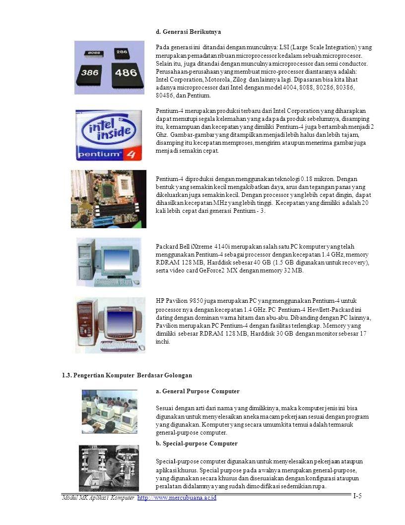 d. Generasi Berikutnya Pada generasi ini ditandai dengan munculnya: LSI (Large Scale Integration) yang merupakan pemadatan ribuan microprocessor kedal