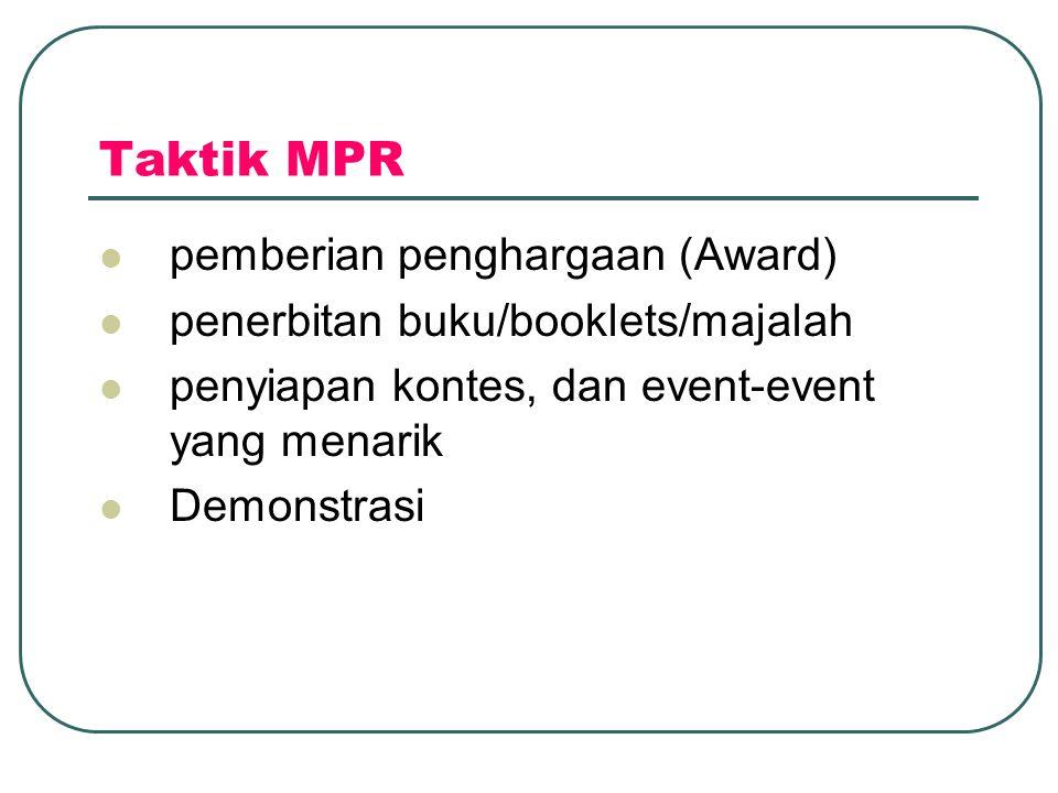 Taktik MPR  pemberian penghargaan (Award)  penerbitan buku/booklets/majalah  penyiapan kontes, dan event-event yang menarik  Demonstrasi