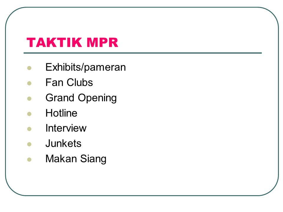 TAKTIK MPR  Exhibits/pameran  Fan Clubs  Grand Opening  Hotline  Interview  Junkets  Makan Siang