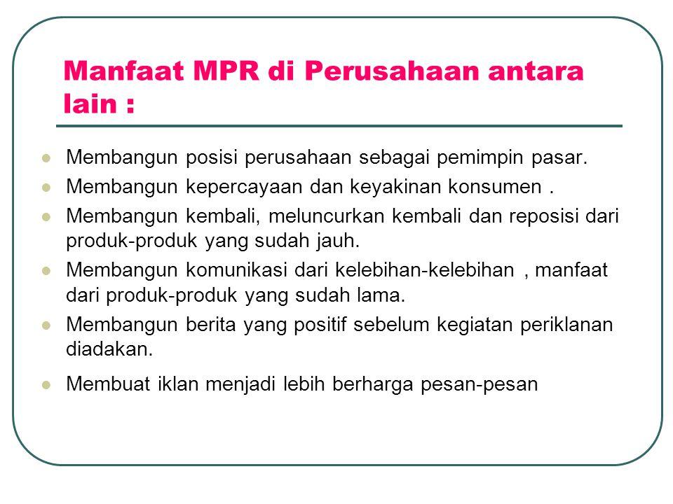 Manfaat MPR di Perusahaan antara lain :  Membangun posisi perusahaan sebagai pemimpin pasar.