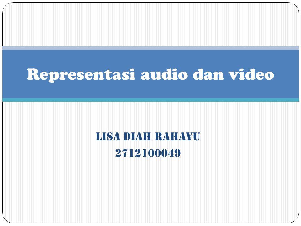 LISA DIAH RAHAYU 2712100049 Representasi audio dan video