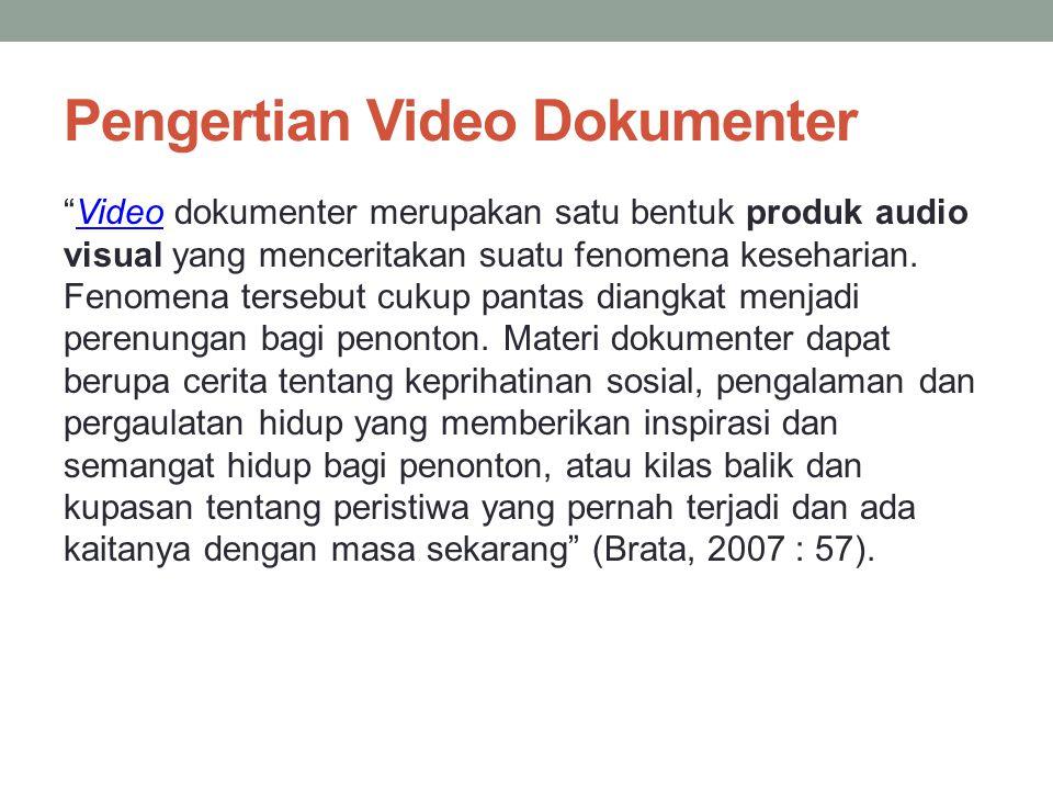 """Pengertian Video Dokumenter """"Video dokumenter merupakan satu bentuk produk audio visual yang menceritakan suatu fenomena keseharian. Fenomena tersebut"""