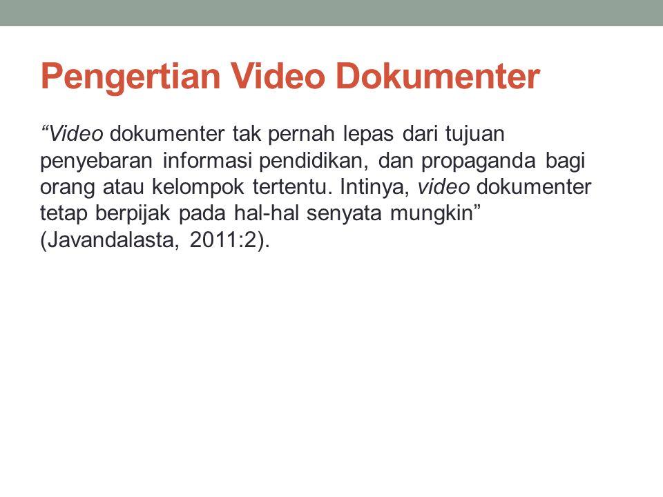 """Pengertian Video Dokumenter """"Video dokumenter tak pernah lepas dari tujuan penyebaran informasi pendidikan, dan propaganda bagi orang atau kelompok te"""