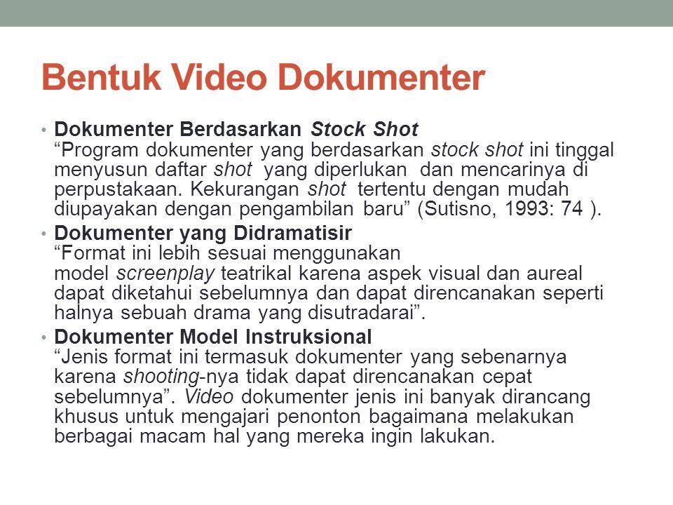 """Bentuk Video Dokumenter • Dokumenter Berdasarkan Stock Shot """"Program dokumenter yang berdasarkan stock shot ini tinggal menyusun daftar shot yang dipe"""