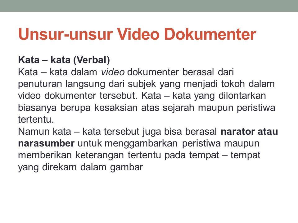 Unsur-unsur Video Dokumenter Kata – kata (Verbal) Kata – kata dalam video dokumenter berasal dari penuturan langsung dari subjek yang menjadi tokoh da