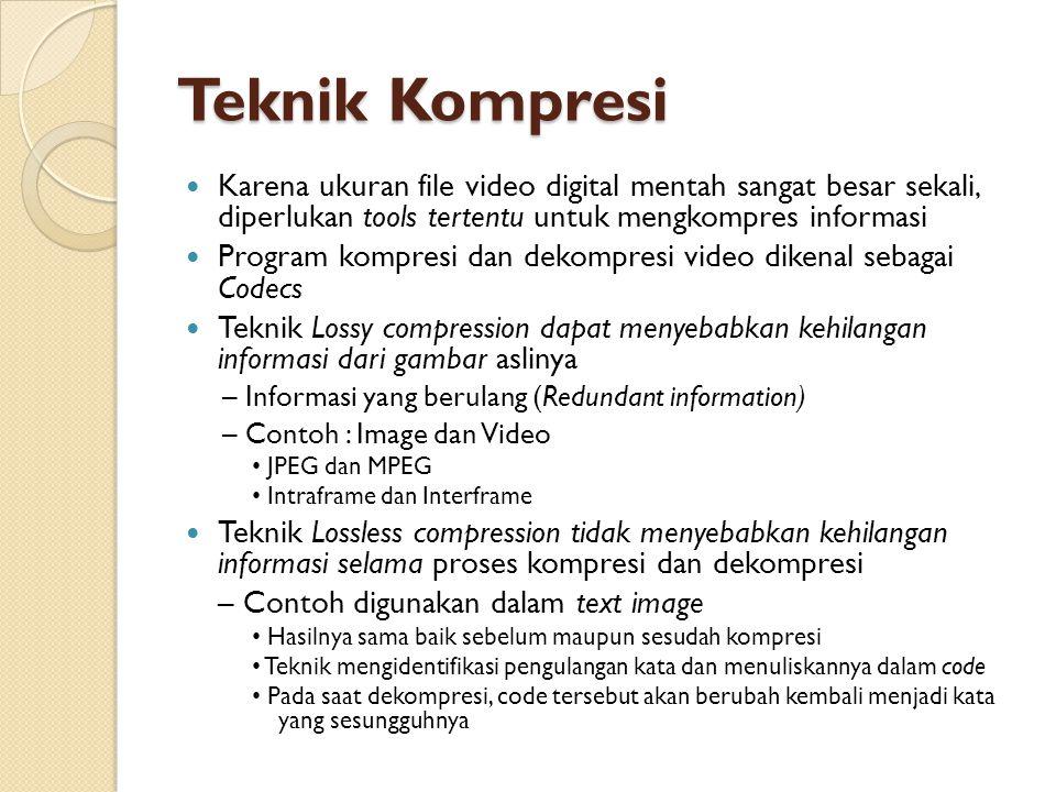 Teknik Kompresi  Karena ukuran file video digital mentah sangat besar sekali, diperlukan tools tertentu untuk mengkompres informasi  Program kompres