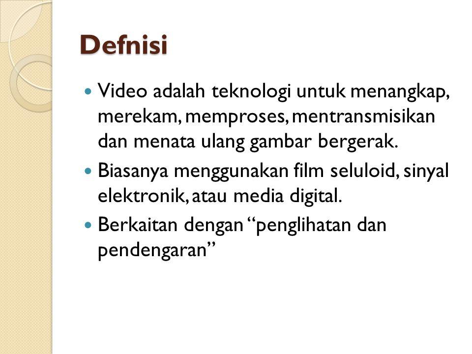 Defnisi  Video adalah teknologi untuk menangkap, merekam, memproses, mentransmisikan dan menata ulang gambar bergerak.  Biasanya menggunakan film se