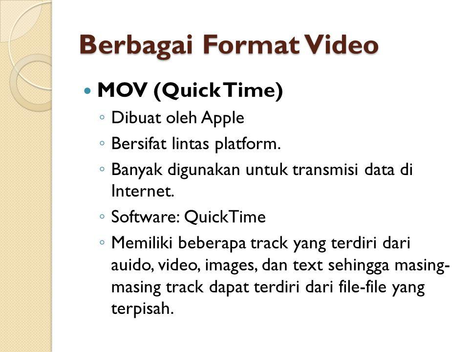 Berbagai Format Video  MOV (Quick Time) ◦ Dibuat oleh Apple ◦ Bersifat lintas platform. ◦ Banyak digunakan untuk transmisi data di Internet. ◦ Softwa