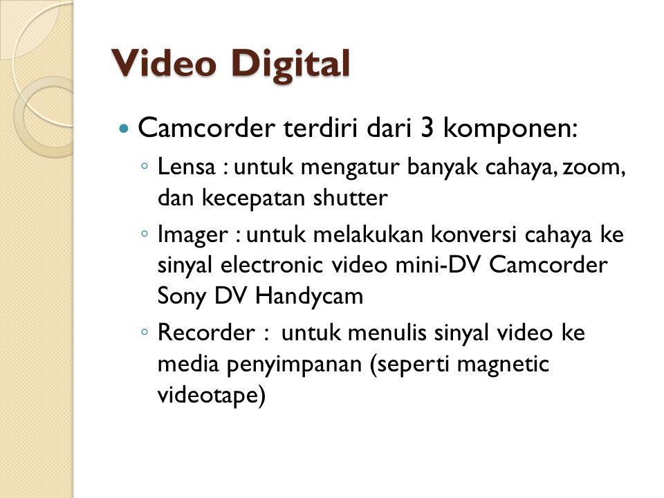 Video Digital  Camcorder terdiri dari 3 komponen: ◦ Lensa : untuk mengatur banyak cahaya, zoom, dan kecepatan shutter ◦ Imager : untuk melakukan konv