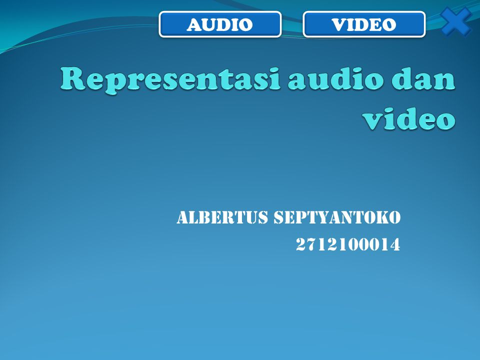 AUDIO VIDEO ALBERTUS SEPTYANTOKO 2712100014