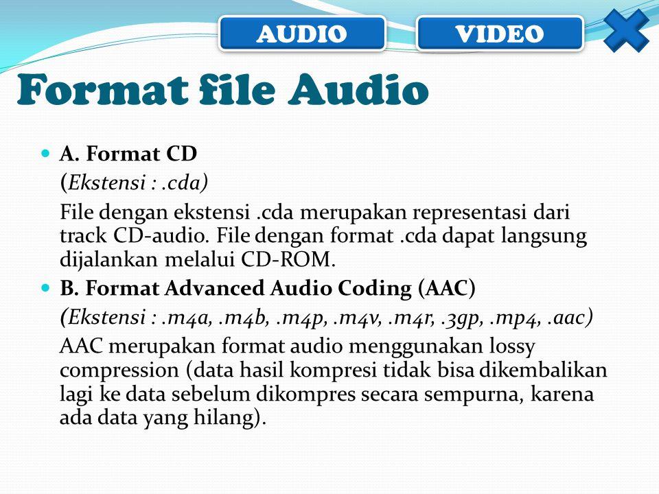 AUDIO VIDEO  A. Format CD (Ekstensi :.cda) File dengan ekstensi.cda merupakan representasi dari track CD-audio. File dengan format.cda dapat langsung