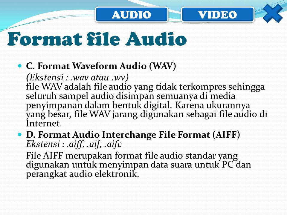 AUDIO VIDEO  C. Format Waveform Audio (WAV) (Ekstensi :.wav atau.wv) file WAV adalah file audio yang tidak terkompres sehingga seluruh sampel audio d