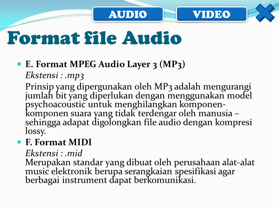 AUDIO VIDEO  E. Format MPEG Audio Layer 3 (MP3) Ekstensi :.mp3 Prinsip yang dipergunakan oleh MP3 adalah mengurangi jumlah bit yang diperlukan dengan