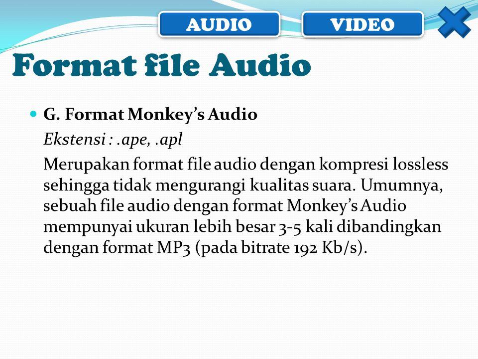 AUDIO VIDEO  G. Format Monkey's Audio Ekstensi :.ape,.apl Merupakan format file audio dengan kompresi lossless sehingga tidak mengurangi kualitas sua
