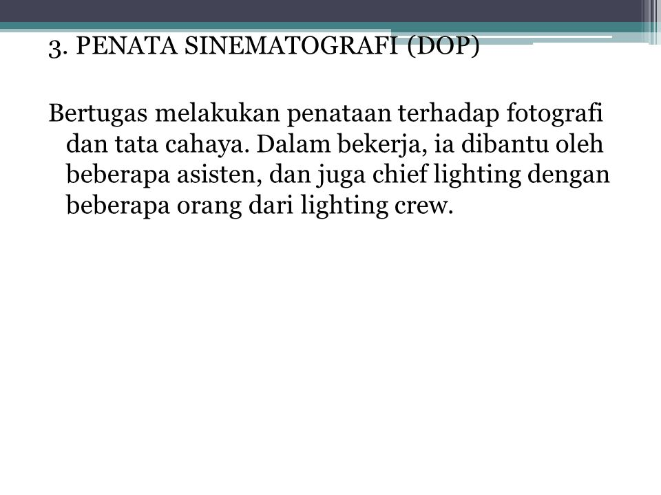 3. PENATA SINEMATOGRAFI (DOP) Bertugas melakukan penataan terhadap fotografi dan tata cahaya. Dalam bekerja, ia dibantu oleh beberapa asisten, dan jug