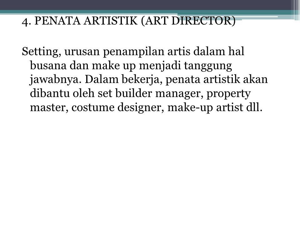 4. PENATA ARTISTIK (ART DIRECTOR) Setting, urusan penampilan artis dalam hal busana dan make up menjadi tanggung jawabnya. Dalam bekerja, penata artis