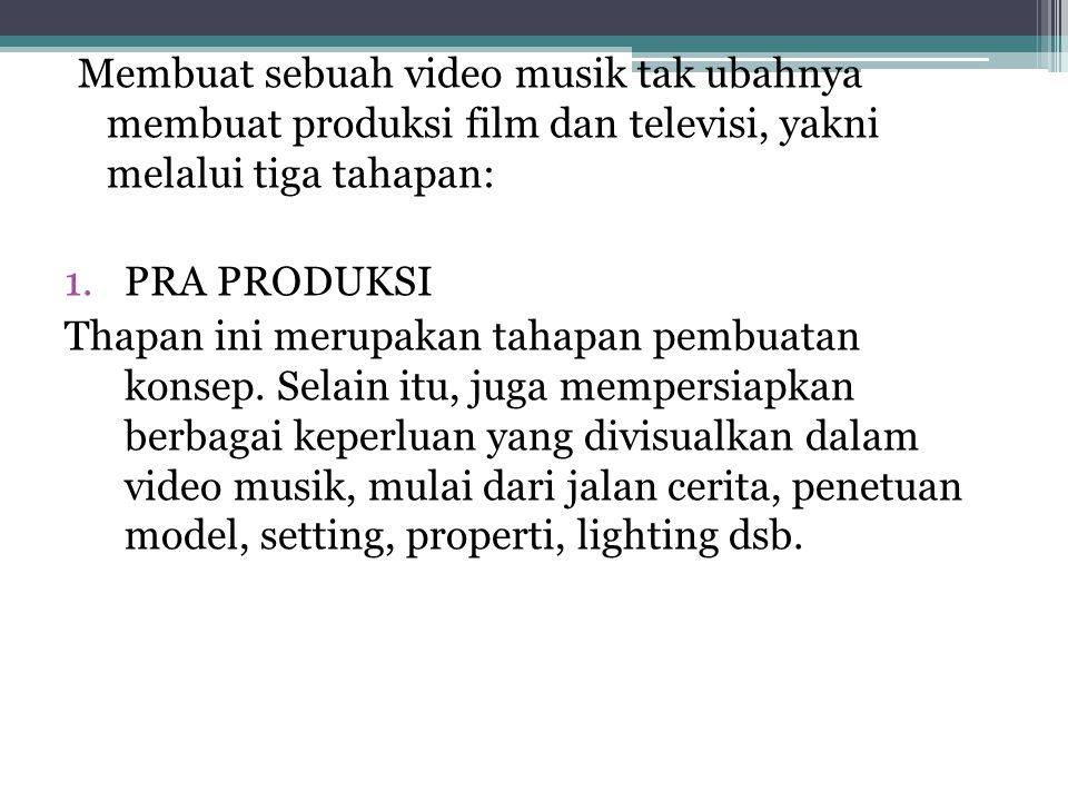 Membuat sebuah video musik tak ubahnya membuat produksi film dan televisi, yakni melalui tiga tahapan: 1.PRA PRODUKSI Thapan ini merupakan tahapan pembuatan konsep.