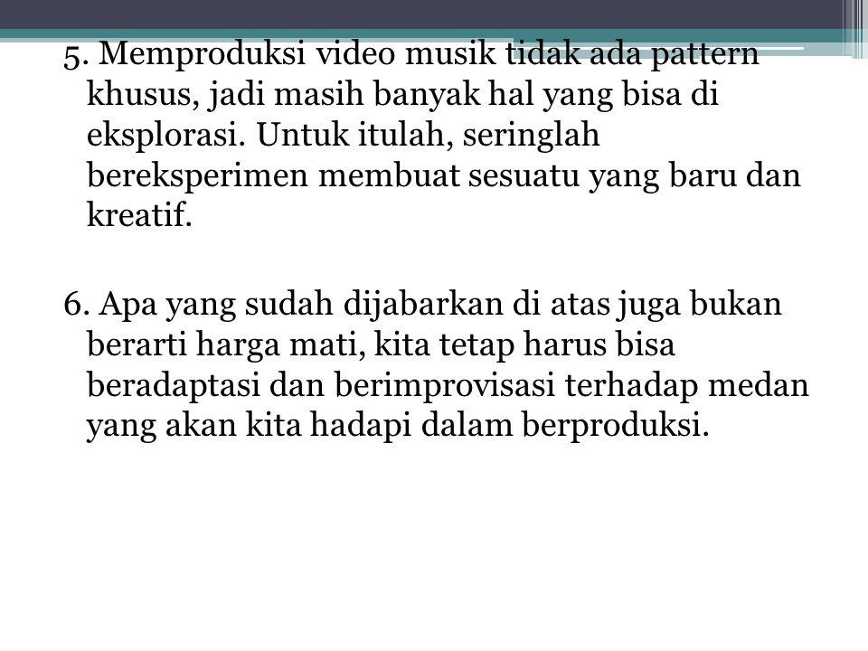 5. Memproduksi video musik tidak ada pattern khusus, jadi masih banyak hal yang bisa di eksplorasi. Untuk itulah, seringlah bereksperimen membuat sesu