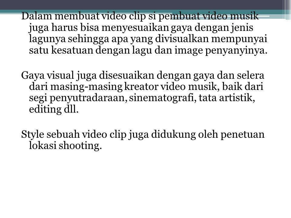 Dalam membuat video clip si pembuat video musik juga harus bisa menyesuaikan gaya dengan jenis lagunya sehingga apa yang divisualkan mempunyai satu kesatuan dengan lagu dan image penyanyinya.