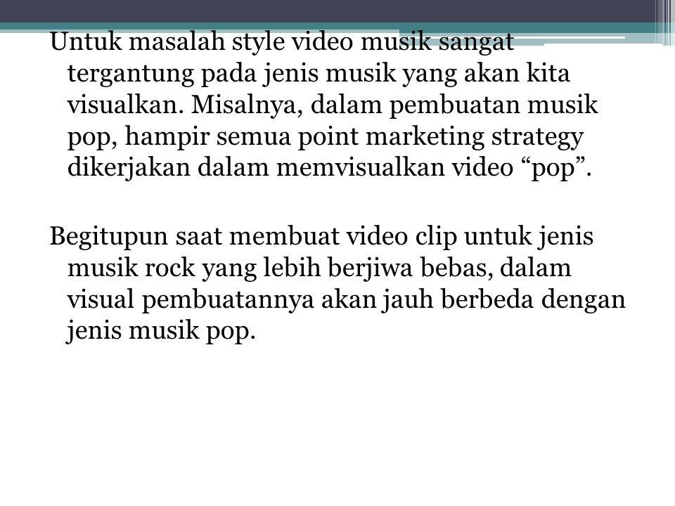 Untuk masalah style video musik sangat tergantung pada jenis musik yang akan kita visualkan.