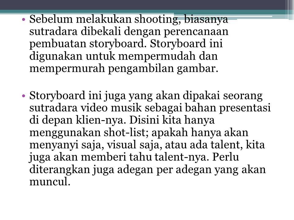 •Sebelum melakukan shooting, biasanya sutradara dibekali dengan perencanaan pembuatan storyboard. Storyboard ini digunakan untuk mempermudah dan mempe