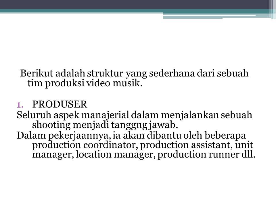Berikut adalah struktur yang sederhana dari sebuah tim produksi video musik. 1.PRODUSER Seluruh aspek manajerial dalam menjalankan sebuah shooting men