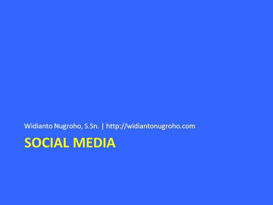 SOCIAL MEDIA Widianto Nugroho, S.Sn. | http://widiantonugroho.com