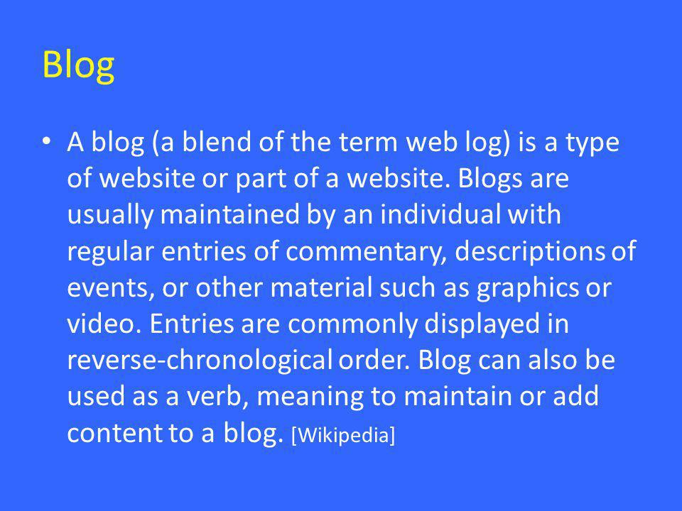 Blog • A blog (a blend of the term web log) is a type of website or part of a website.