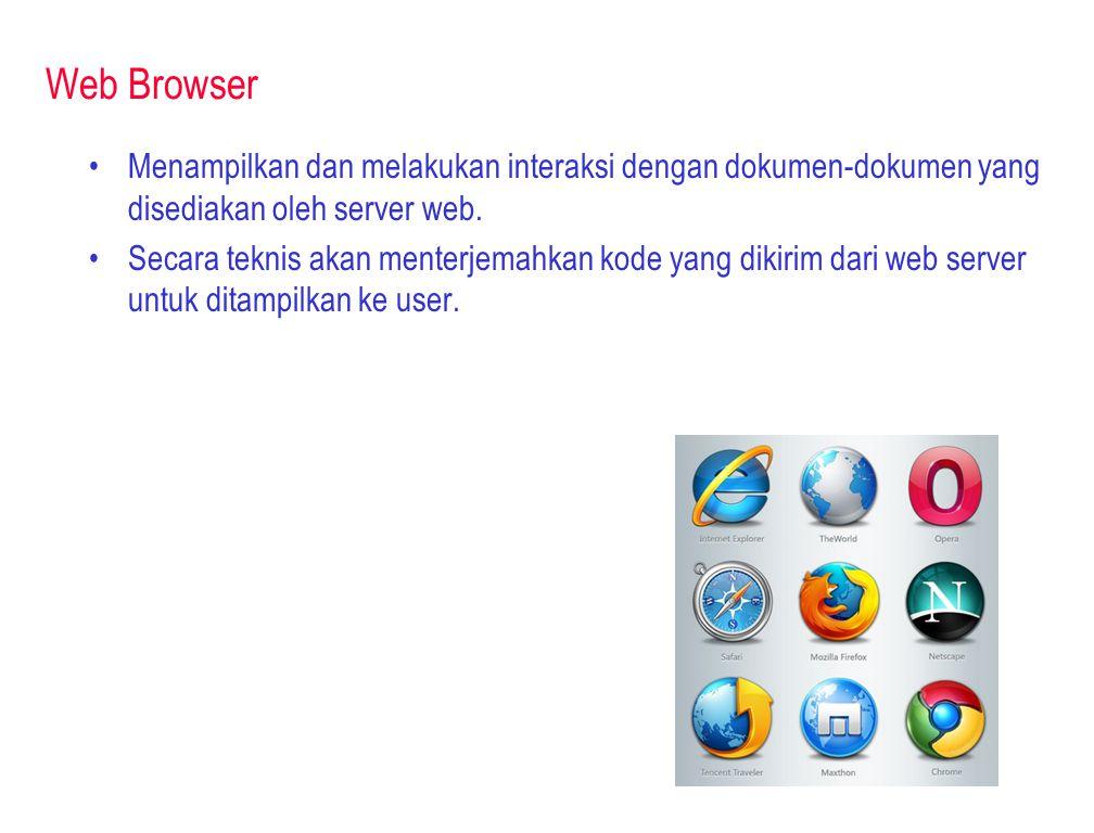 Web Browser •Menampilkan dan melakukan interaksi dengan dokumen-dokumen yang disediakan oleh server web. •Secara teknis akan menterjemahkan kode yang