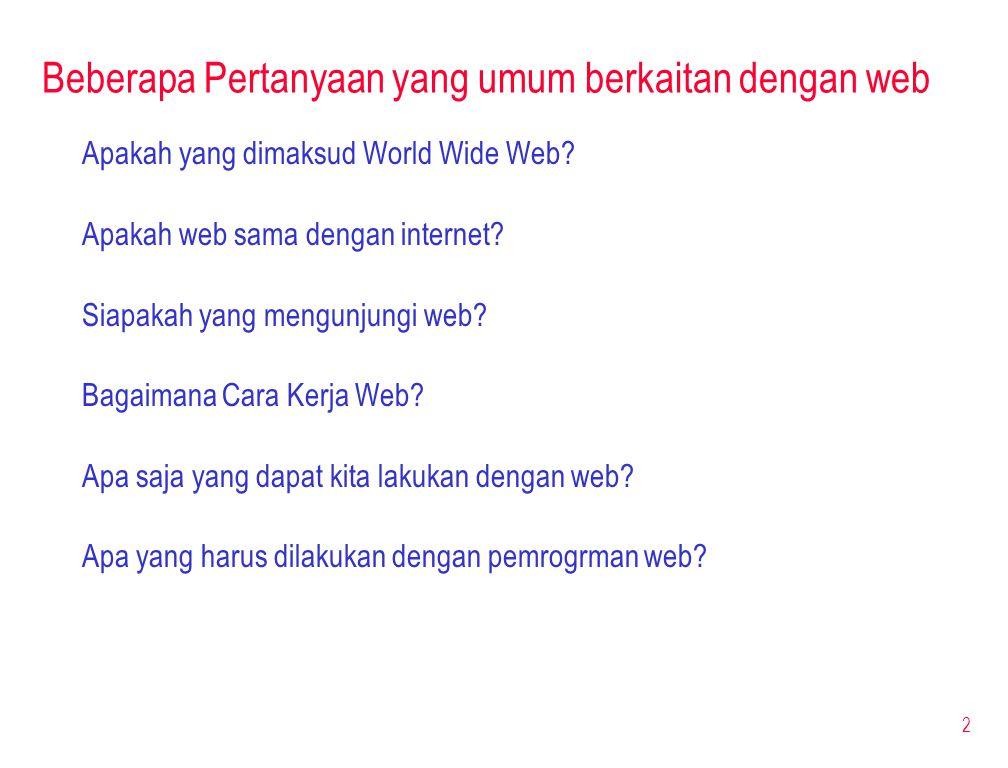 2 Beberapa Pertanyaan yang umum berkaitan dengan web Apakah yang dimaksud World Wide Web? Apakah web sama dengan internet? Siapakah yang mengunjungi w