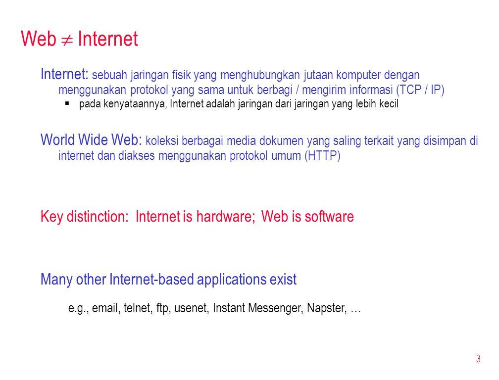 3 Web  Internet Internet: sebuah jaringan fisik yang menghubungkan jutaan komputer dengan menggunakan protokol yang sama untuk berbagi / mengirim inf