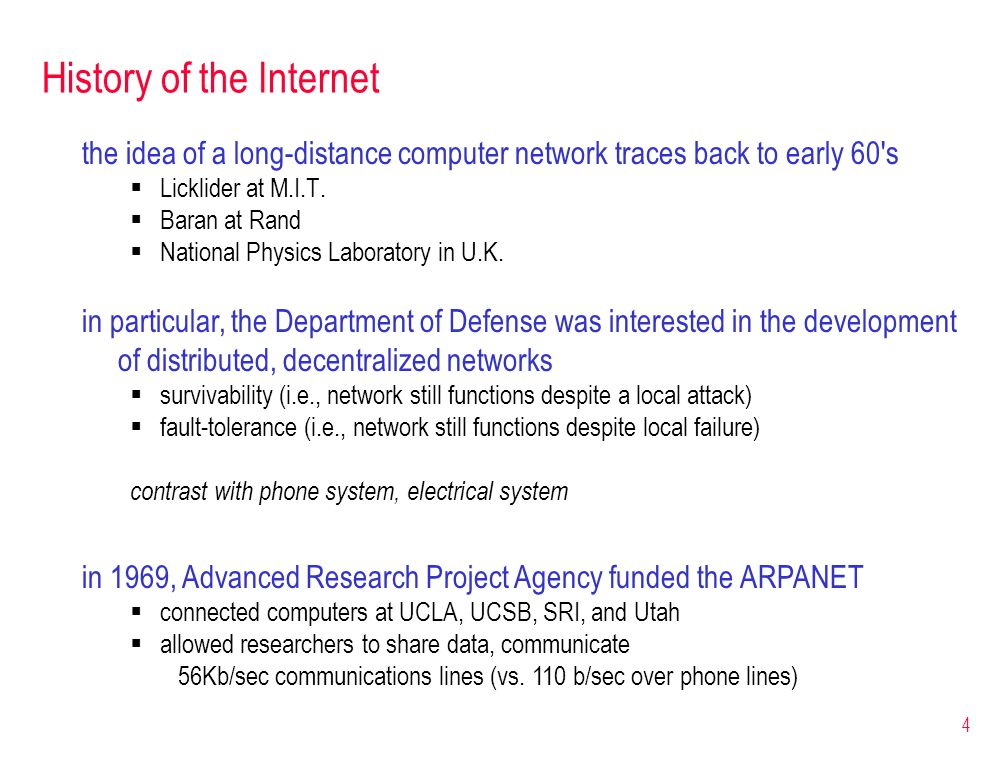 4 History of the Internet the idea of a long-distance computer network traces back to early 60's  Licklider at M.I.T.  Baran at Rand  National Phys
