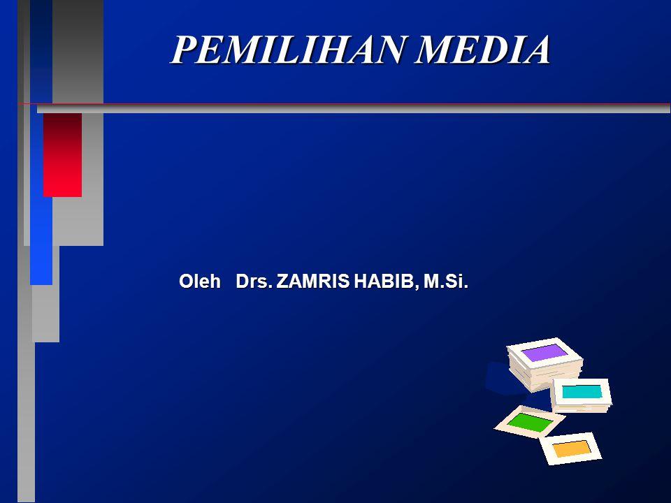 PEMILIHAN MEDIA Oleh Drs. ZAMRIS HABIB, M.Si.