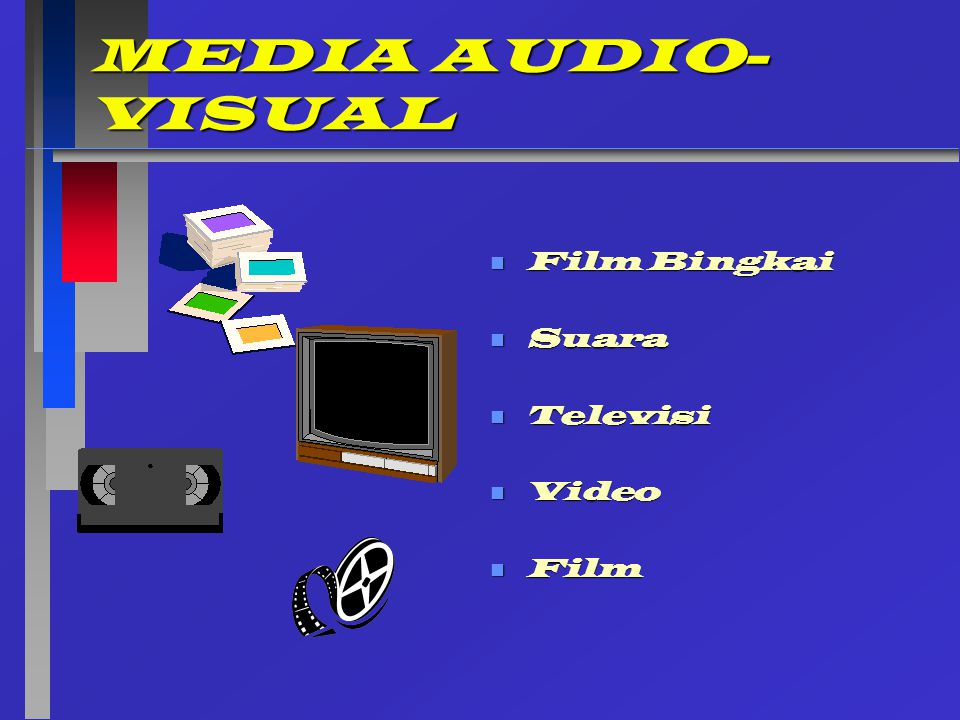 MEDIA AUDIO- VISUAL n Film Bingkai n Suara n Televisi n Video n Film