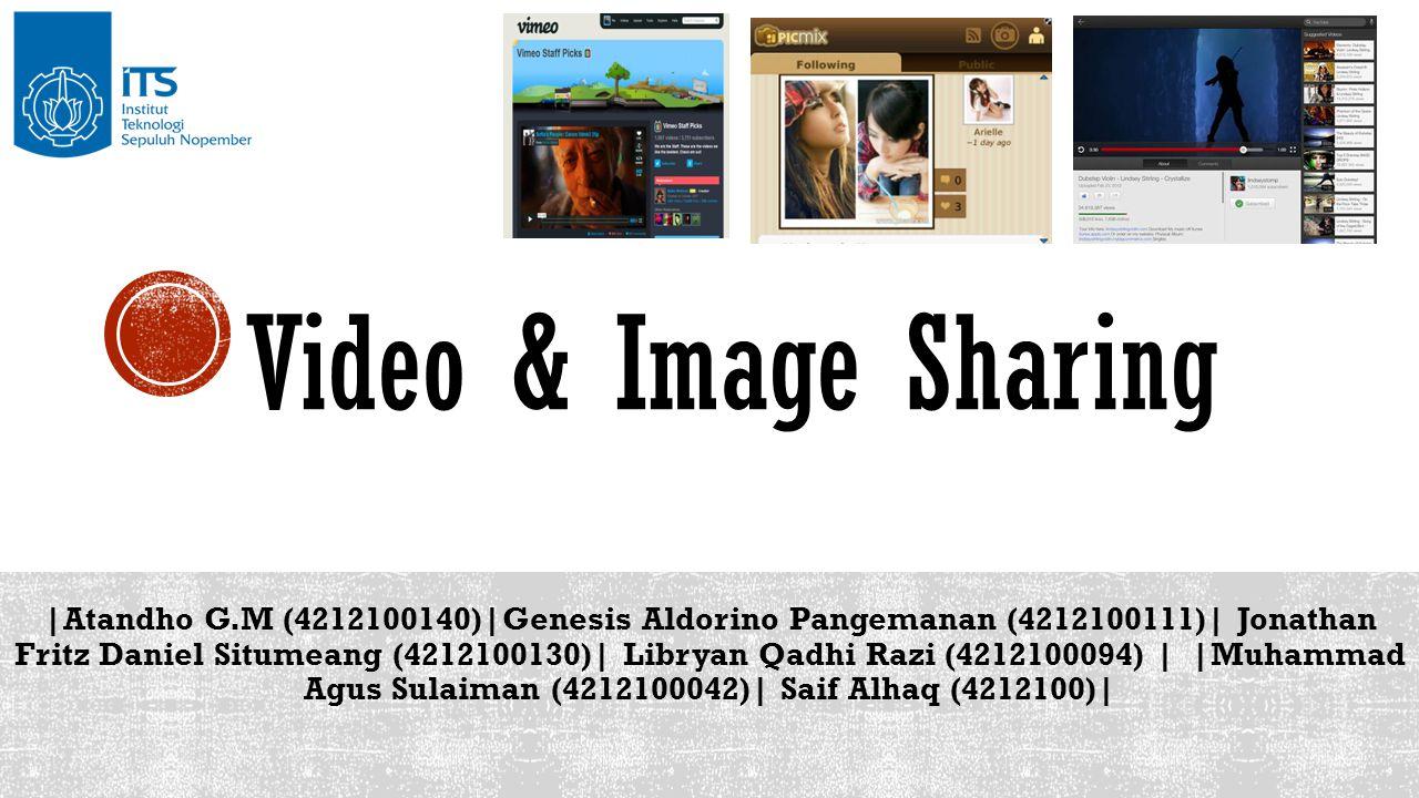 Video & Image Sharing |Atandho G.M (4212100140)|Genesis Aldorino Pangemanan (4212100111)| Jonathan Fritz Daniel Situmeang (4212100130)| Libryan Qadhi