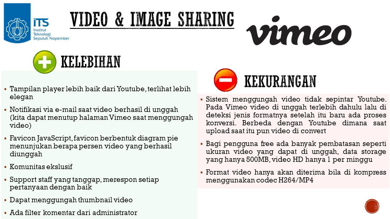  Tampilan player lebih baik dari Youtube, terlihat lebih elegan  Notifikasi via e-mail saat video berhasil di unggah (kita dapat menutup halaman Vim
