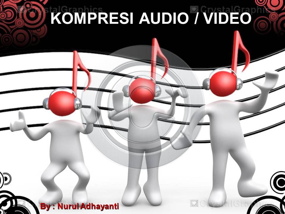 Kompresi Audio / Video  Kompresi audio/video adalah salah satu bentuk kompresi data yang bertujuan untuk mengecilkan ukuran file audio/video dengan metode •Lossy  format : Vorbis, MP3, MPEG-1; •Loseless  format : FLAC yang digunakan pada audio engineer  Kompresi dilakukan pada saat pembuatan file audio/video dan pada saat distribusi file audio/video tersebut