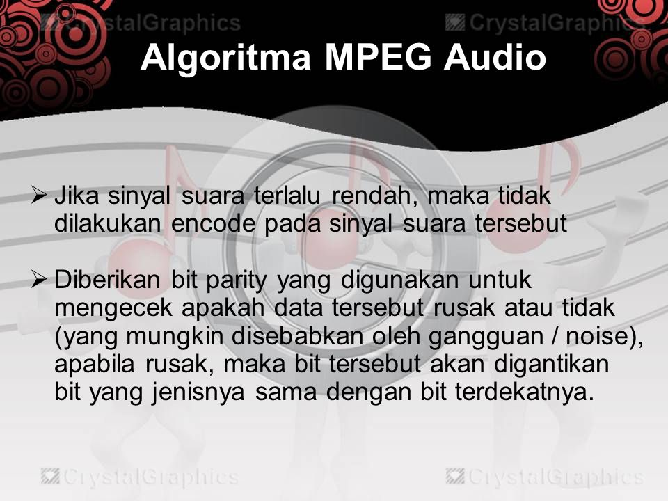 Algoritma MPEG Audio  Jika sinyal suara terlalu rendah, maka tidak dilakukan encode pada sinyal suara tersebut  Diberikan bit parity yang digunakan