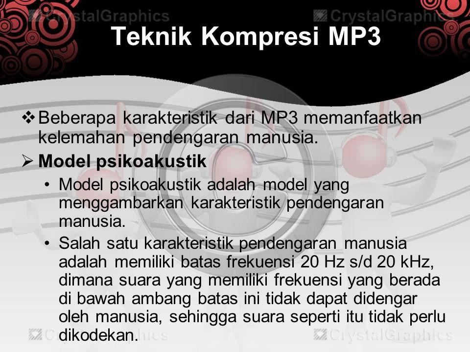 Teknik Kompresi MP3  Beberapa karakteristik dari MP3 memanfaatkan kelemahan pendengaran manusia.  Model psikoakustik •Model psikoakustik adalah mode