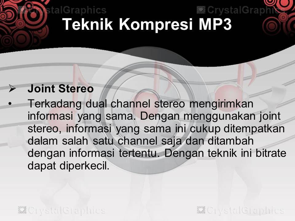 Teknik Kompresi MP3  Joint Stereo •Terkadang dual channel stereo mengirimkan informasi yang sama. Dengan menggunakan joint stereo, informasi yang sam