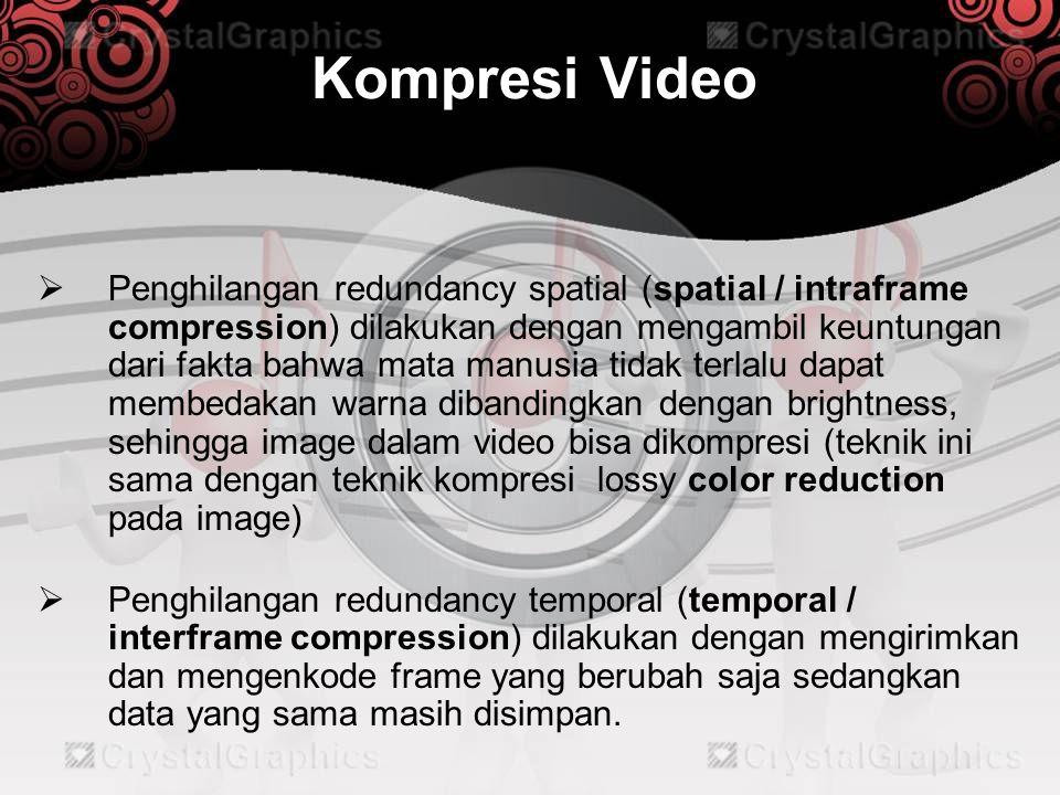 Kompresi Video  Penghilangan redundancy spatial (spatial / intraframe compression) dilakukan dengan mengambil keuntungan dari fakta bahwa mata manusi