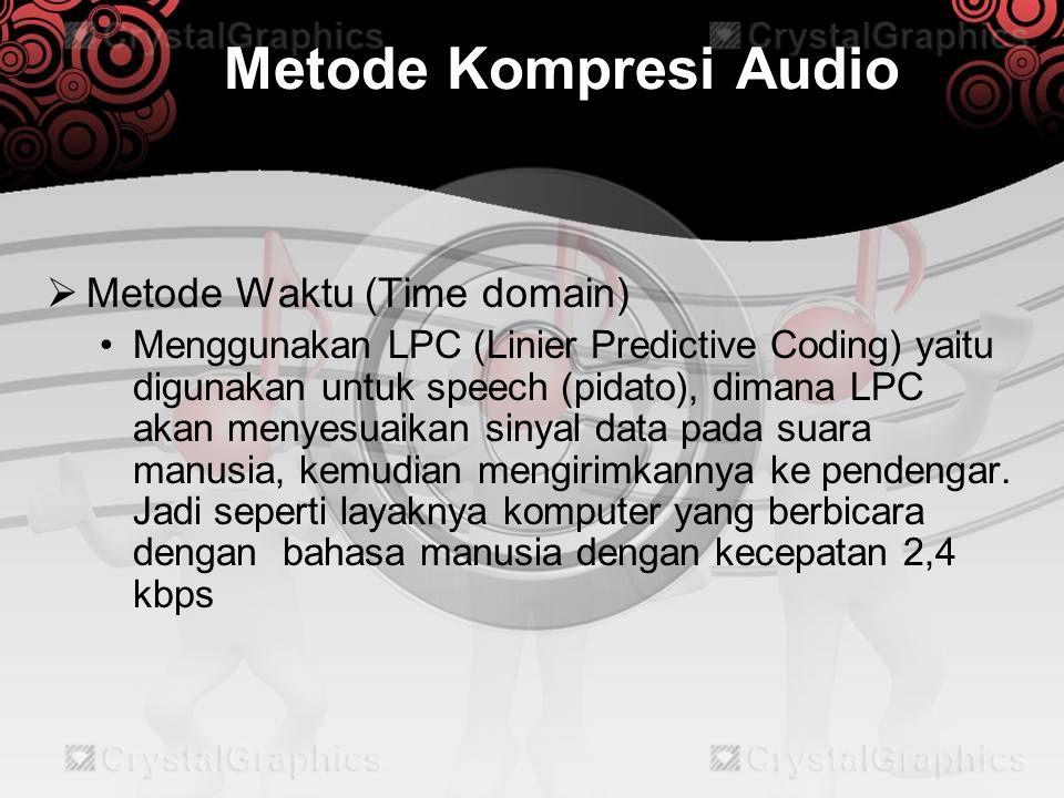 Metode Kompresi Audio  Metode Waktu (Time domain) •Menggunakan LPC (Linier Predictive Coding) yaitu digunakan untuk speech (pidato), dimana LPC akan