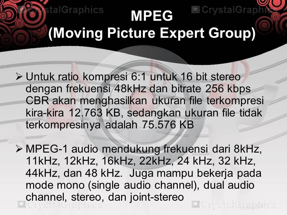 MPEG (Moving Picture Expert Group)  Untuk ratio kompresi 6:1 untuk 16 bit stereo dengan frekuensi 48kHz dan bitrate 256 kbps CBR akan menghasilkan uk