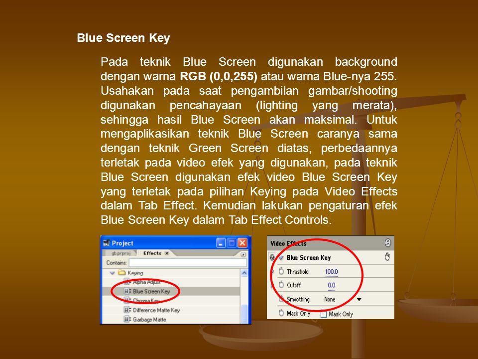 Blue Screen Key Pada teknik Blue Screen digunakan background dengan warna RGB (0,0,255) atau warna Blue-nya 255.
