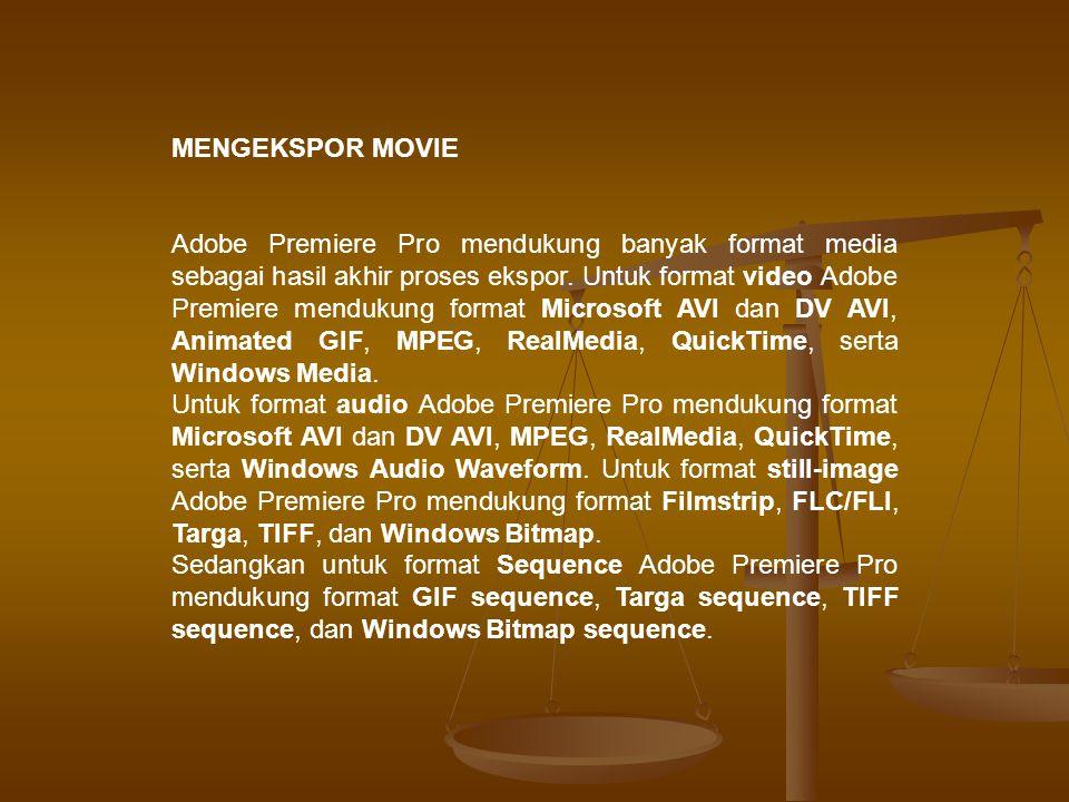 MENGEKSPOR MOVIE Adobe Premiere Pro mendukung banyak format media sebagai hasil akhir proses ekspor.